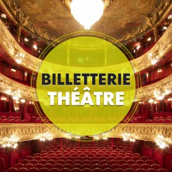 Billetterie Spectacle - THÉÂTRE