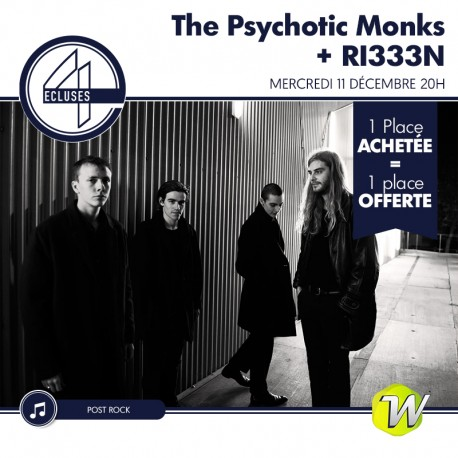 The Psychotic Monks + RI333N - 4 Ecluses - 11/12/2019 - 1 place achetée : 1 place offerte &Wengel